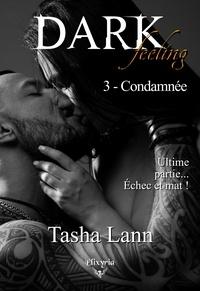Tasha Lann - Dark feeling - 3 - Condamnée.