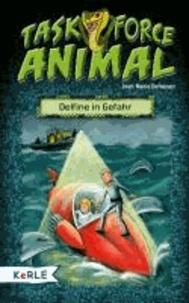 Task Force Animal. Delfine in Gefahr - Delfine in Gefahr.