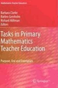 Tasks in Primary Mathematics Teacher Education - Purpose, Use and Exemplars.