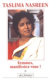 Taslima Nasreen - Femmes, manifestez-vous !.