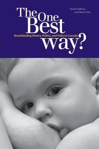 Tasnim Nathoo et Aleck Ostry - The One Best Way? - Breastfeeding History, Politics, and Policy in Canada.