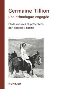 Tassadit Yacine - Germaine Tillion, une ethnologue engagée.