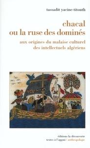 Tassadit Yacine-Titouh - Chacal ou la ruse des dominés - Aux origines du malaise culturel des intellectuels algériens.