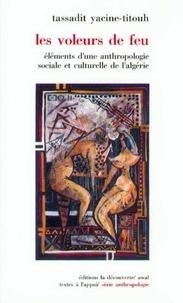 Tassadit Yacine-Titouh - Les voleurs de feu - Éléments d'une anthropologie sociale et culturelle de l'Algérie.