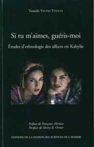 Tassadit Yacine Titouh - Si tu m'aimes, guéris-moi - Etudes d'ethnologie des affects en Kabylie.