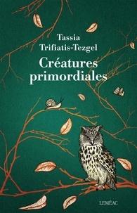 Tassia Trifiatis-Tezgel - Créatures primordiales.