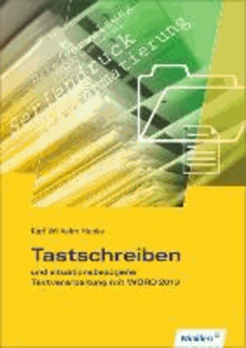 Tastschreiben und situationsbezogene Textverarbeitung mit WORD 2013. Schülerbuch.