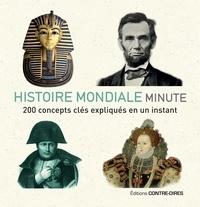 Tat Wood et Dorothy Ail - Histoire mondiale minute - 200 concepts clés expliqués en un instant.