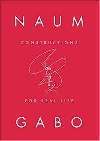 Tate Publishing - Naum Gabo - Constructions for real life.