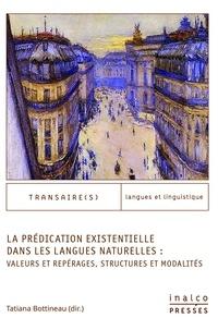 Tatiana Bottineau - La prédication existentielle dans les langues naturelles : valeurs et repérages, structures et modalités.