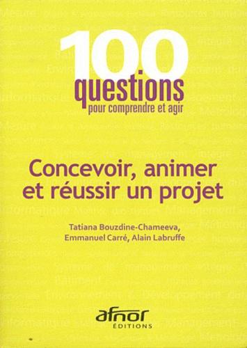 Tatiana Bouzdine-Chameeva et Emmanuel Carré - Concevoir, animer et réussir un projet.