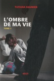 Tatiana Daumier - L'ombre de ma vie - Coffret en 2 volumes, Tome 1 ; Tome 2 & 3.