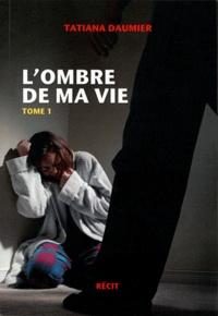 Tatiana Daumier - L'ombre de ma vie - Tome 1.
