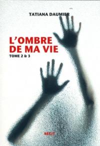 Tatiana Daumier - L'ombre de ma vie - Tome 2 et 3.