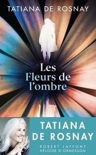 Tatiana de Rosnay - Les fleurs de l'ombre.