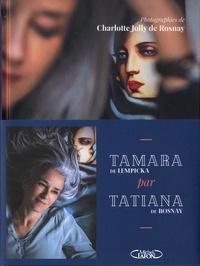 Tatiana de Rosnay - Tamara par Tatiana - Sur les traces de Tamara de Lempicka.