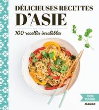 Tatiana Delesalle - Délicieuses recettes d'Asie - 100 recettes inratables.