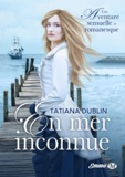 Tatiana Dublin - En mer inconnue.