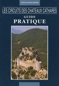 Tatiana Kletzky-Pradere - Les circuits des châteaux cathares - Guide pratique.