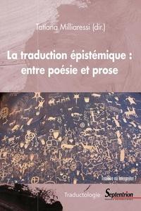 Tatiana Milliaressi - La traduction épistémique : entre poésie et prose.