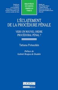 Tatiana Potaszkin - L'éclatement de la procédure pénale - Vers un nouvel ordre procédural pénal ?.