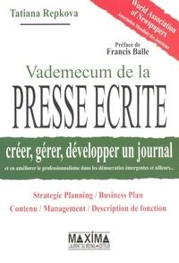 Tatiana Repkova - Vademecum de la presse écrite - Créer, gérer, développer un journal et en améliorer le professionnalisme dans les démocraties émergentes et ailleurs ....
