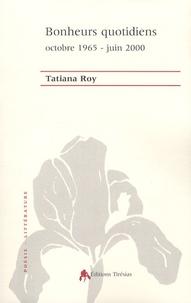 Tatiana Roy - Bonheurs quotidiens - Octobre 1965-juin 2000.