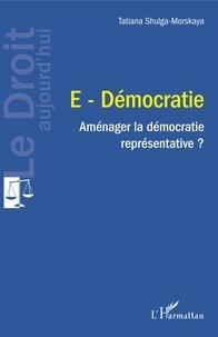 Tatiana Shulga-Morskaya - E-Démocratie - Aménager la démocratie représentative ?.