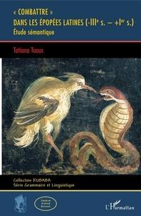 Tatiana Taous - Combattre dans les épopées latines (-IIIe s.- +Ier s.) - Etude sémantique.