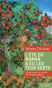 Tatiana Tibuleac - L'été où maman a eu les yeux verts.