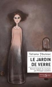 Tatiana Tibuleac - Le jardin de verre.