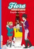 Tatjana Gessler - Flora vétérinaire Tome 4 : Enquête au cirque.