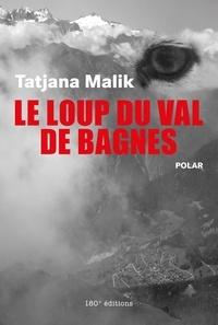 Tatjana Malik - Le loup du Val de Bagnes - Polar.