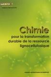Tatjana Stevanovic - Chimie pour la transformation durable de la ressource lignocellulosique - 3 volumes.
