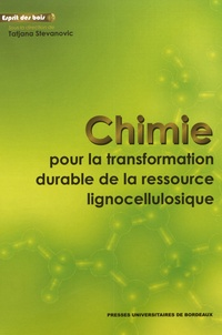 Tatjana Stevanovic - Chimie pour la transformation durable de la ressource lignocellulosique - 3 volumes.