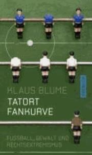 Tatort Fankurve - Fußball, Gewalt und Rechtsextremismus.