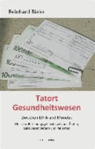 Tatort Gesundheitswesen - Zwischen Ethik und Monetik. Über das Beziehungsgeflecht zwischen Ärzten, Leistungsanbietern und Patienten.