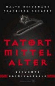 Tatort Mittelalter - Berühmte Kriminalfälle.
