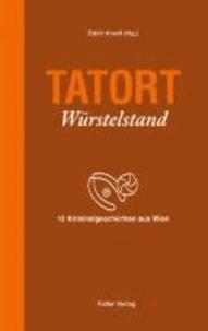 Tatort Würstelstand - 13 Kriminalgeschichten aus Wien.
