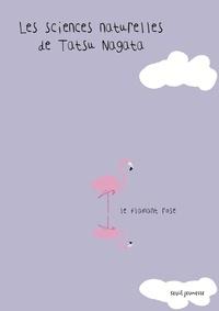 Tatsu Nagata - Les sciences naturelles de Tatsu Nagata  : Le flamant rose.