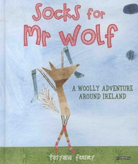 Tatyana Feeney - Socks for Mr Wolf - A Woolly Adventure Around Ireland.