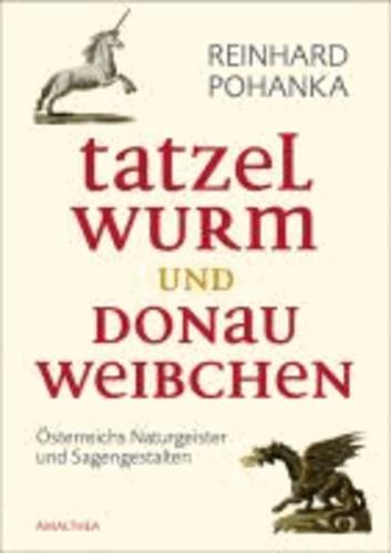 Tatzelwurm und Donauweibchen - Österreichs Naturgeister und Sagengestalten.