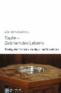 Taufe - Zeichen des Lebens - Theologische Profile und interdisziplinäre Perspektiven.