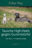 Tausche High-Heels gegen Gummistiefel - Vom Glück, mit Hunden zu leben.