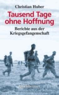 Tausend Tage ohne Hoffnung - Berichte aus der Kriegsgefangenschaft.