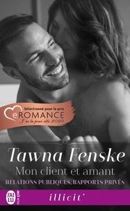 Tawna Fenske - Relations publiques, rapports privés Tome 1 : Mon client et amant.