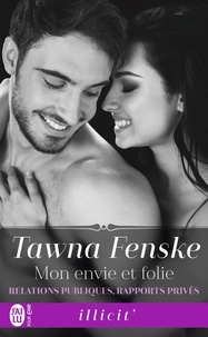Tawna Fenske - Relations publiques, rapports privés Tome 2 : Mon envie et folie.