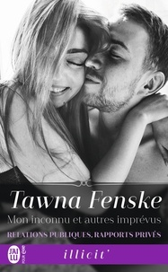 Tawna Fenske - Relations publiques, rapports privés Tome 3 : Mon inconnu et autres imprévus.