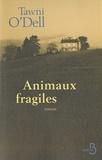 Tawni O'dell - Animaux fragiles.