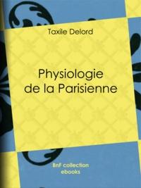 Taxile Delord et Adolphe Menut - Physiologie de la Parisienne.